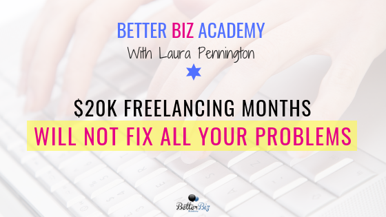 $20k Freelancing Months Will Not Fix All Your Problems