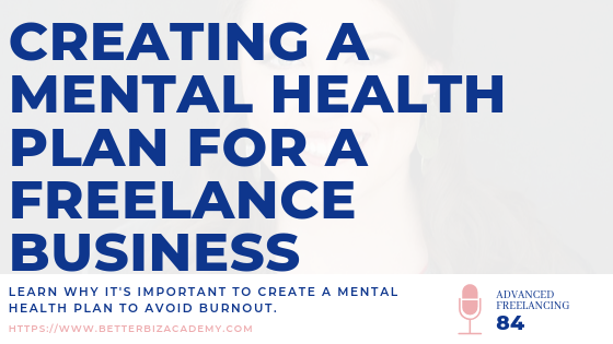 Creating a Mental Health Plan for a Freelance Business-EP084