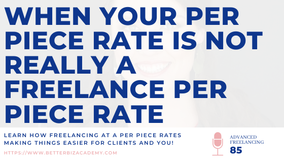 When Your Per Piece Rate is Not Really a Freelance Per Piece Rate-EP085