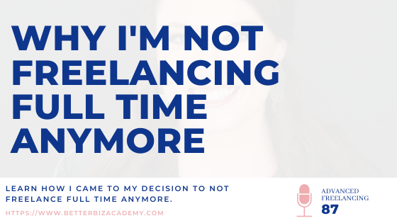 Why I'm Not Freelancing Full Time Anymore-EP087