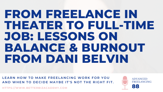 From Freelance in Theater to Full-Time Job: Lessons on Balance & Burnout from Dani Belvin-EP088