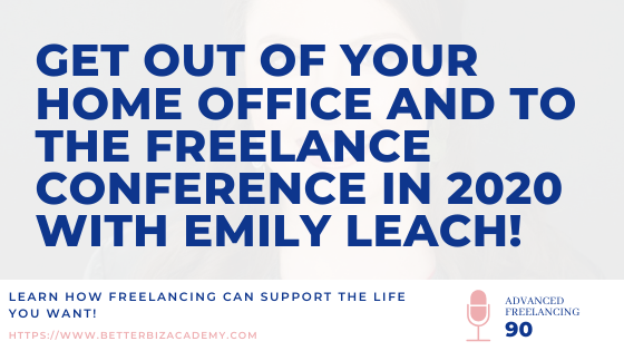 Get Out of Your Home Office and to the Freelance Conference in 2020 with Emily Leach!-EP090
