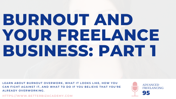 Burnout and Your Freelance Business: Part 1-EP095