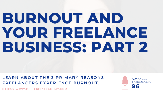Burnout and Your Freelance Business: Part 2-EP096