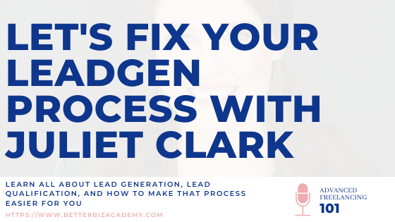 Let's Fix Your Lead Gen Process with Juliet Clark-EP101
