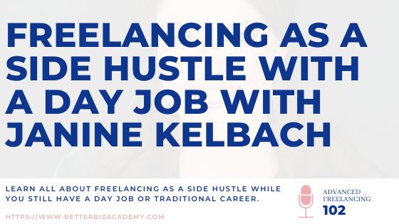 Freelancing as a Side Hustle with a Day Job with Janine Kelbach-EP102