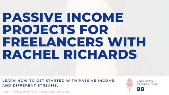 Passive Income Projects For Freelancers with Rachel Richards-EP098