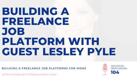 Building a Freelance Job Platform with Guest Lesley Pyle-EP104