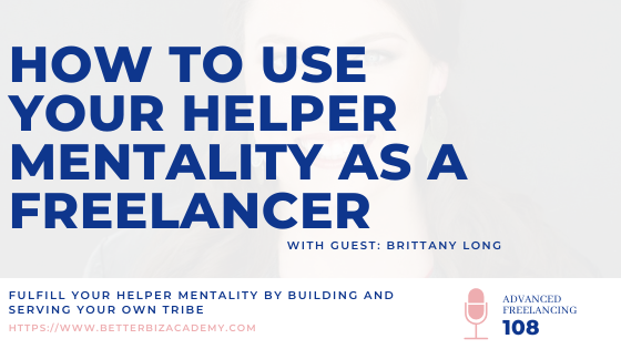 How to Use Your Helper Mentality as a Freelancer-EP108