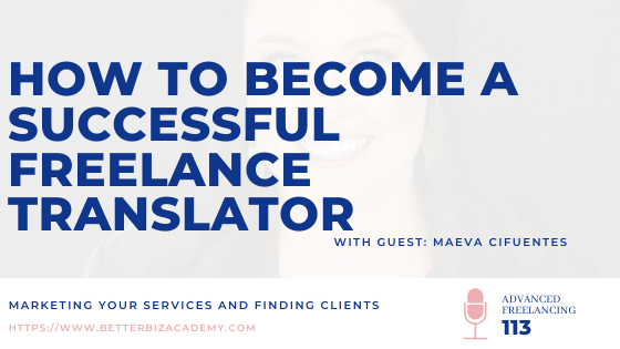 How to Become a Successful Freelance Translator – EP 113