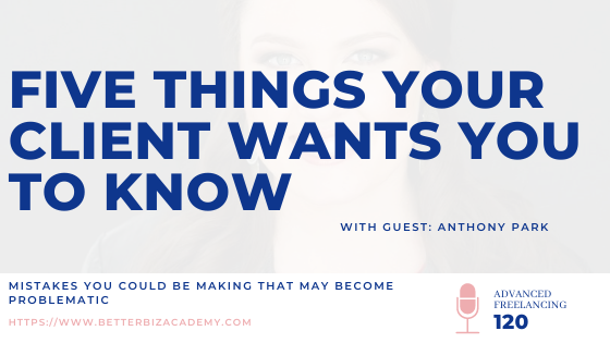 Five Things Your Client Wants You To Know with Anthony Park – EP 120