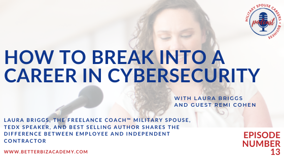 How to Break into a Career in Cybersecurity  – EP 13