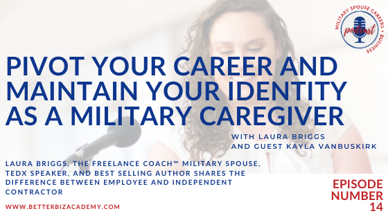 Pivot Your Career and Maintain Your Identity as a Military Caregiver  – EP 14