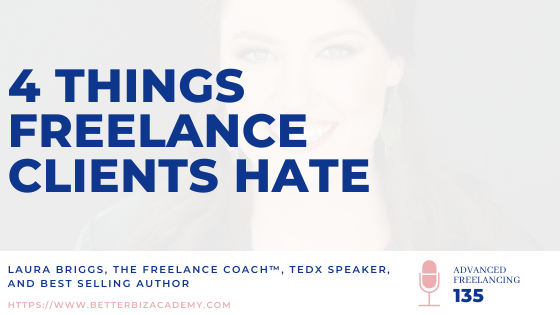 4 Things Freelance Clients Hate – EP 135