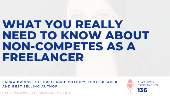 What You Really Need to Know About Non-Competes as a Freelancer – Ep 136