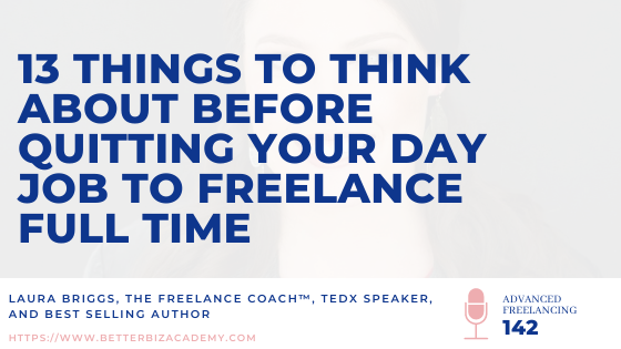 13 Things to Think About Before Quitting Your Day Job to Freelance Full Time – Ep 142